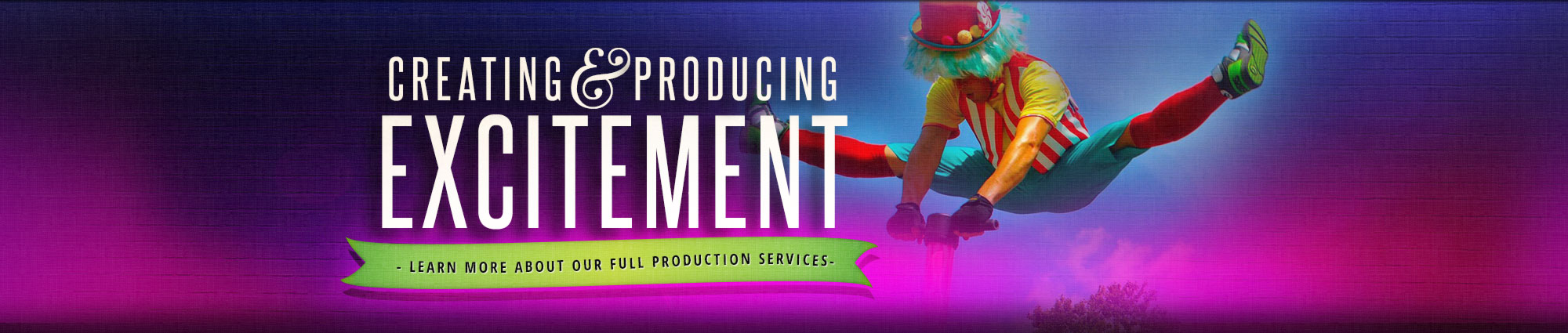 Creating & Producing Excitement